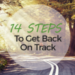 14 Steps to Get Back On Track