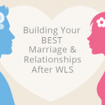 Building Your BEST Marriage & Relationships After Weight Loss Surgery