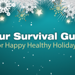 Your Survival Guide for Happy Healthy Holidays!